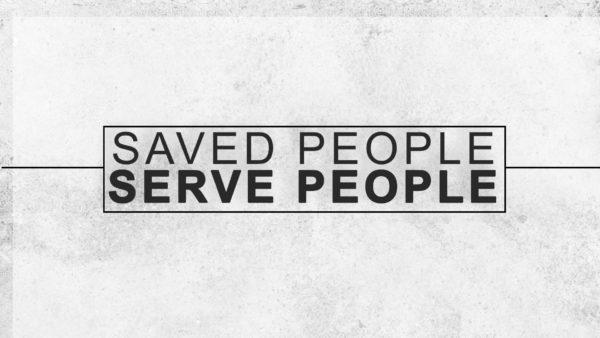 Saved People Serve People - 4/18 Image